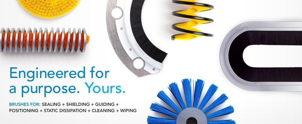 Engineered for a purpose. Yours. - Brushes for: sealing shielding guiding positioning static dissipation cleaning wiping